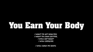 imagen con el texto You earn your body
